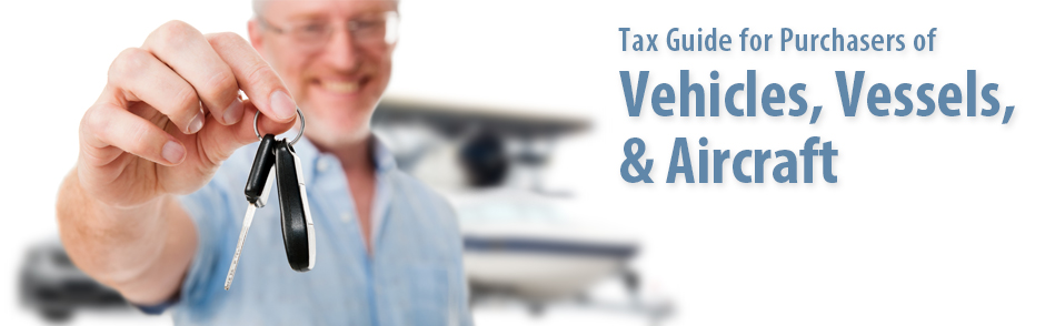 Tax Guide for Purchasers of Vehicles, Vessels, & Aircraft