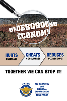 Underground Economy: Hurts business! Cheats consumers! Reduces tax revenue! Together we can stop it! Tax Recovery and Criminal Enforcement Task Force